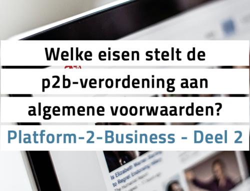 Platform-2-Business – Deel 2 – Welke eisen stelt de p2b-verordening aan algemene voorwaarden?