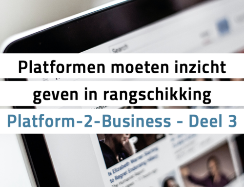 Platform-2-Business – Deel 3 – Platformen moeten inzicht geven in rangschikking